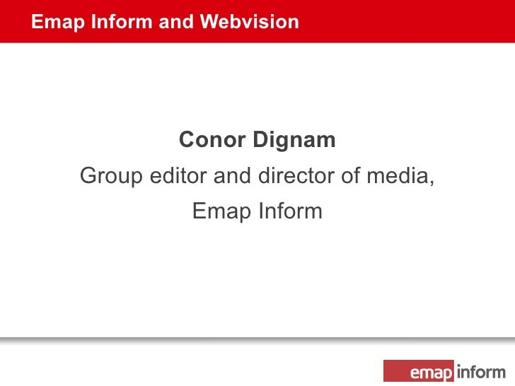 Emap Inform and Webvision  Conor Dignam Group editor and director of media, Emap Inform