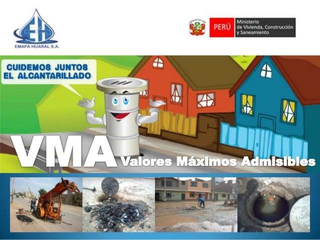 El Ministerio de Vivienda, Construcción y Saneamiento mediante D.S. 021-2009-VIVIENDA y D.S. 003-2011 Aprueba los VMA de l...