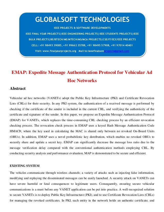 EMAP: Expedite Message Authentication Protocol for Vehicular Ad Hoc Networks Abstract Vehicular ad hoc networks (VANETs) a...