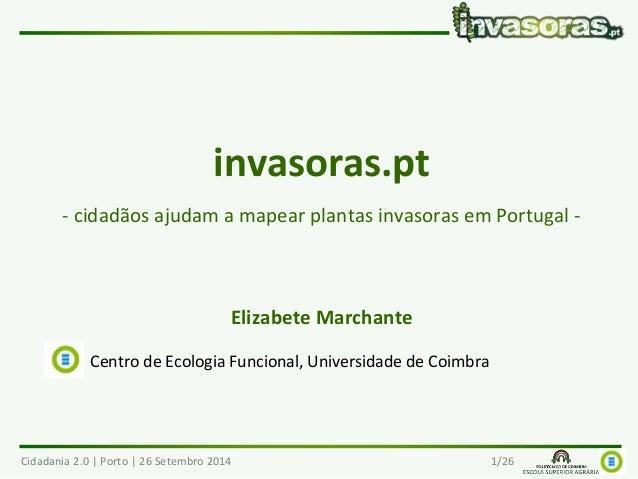 invasoras.pt  - cidadãos ajudam a mapear plantas invasoras em Portugal -  Elizabete Marchante  Centro de Ecologia Funciona...