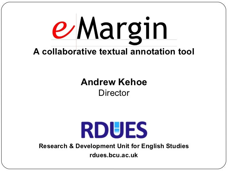 A collaborative textual annotation tool rdues.bcu.ac.uk Research & Development Unit for English Studies Andrew Kehoe Direc...