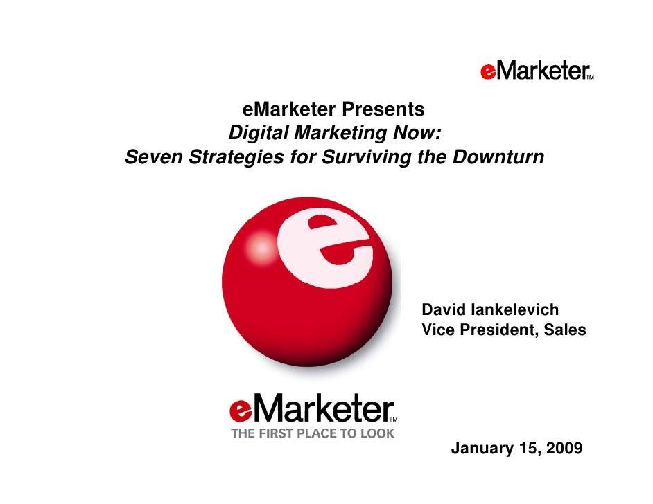 eMarketer Presents           Digital Marketing Now: Seven Strategies for Surviving the Downturn                           ...