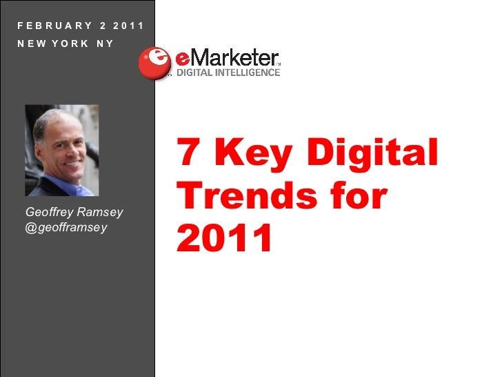 F E B R U A R Y  2  2 0 1 1 N E W  Y O R K  N Y 7 Key Digital Trends for 2011 Geoffrey Ramsey @geofframsey