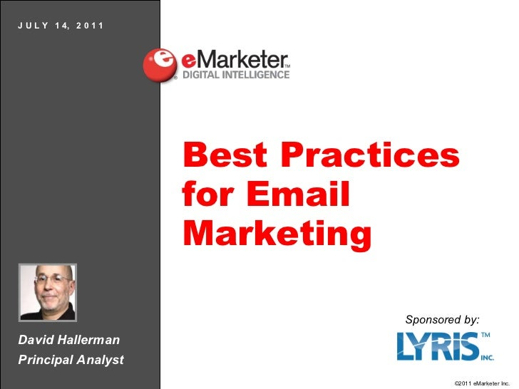 David Hallerman Principal Analyst J U L Y  1 4,  2 0 1 1 Best Practices for Email Marketing Sponsored by: