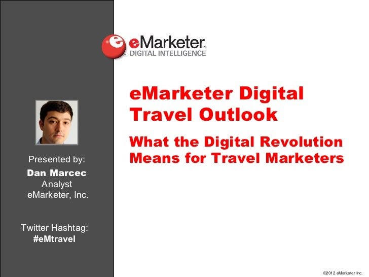 eMarketer Digital                   Travel Outlook                   What the Digital Revolution Presented by:     Means f...