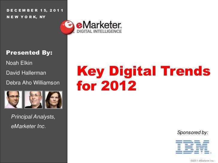 D E C E M B E R 1 5, 2 0 1 1N E W Y O R K, NYPresented By:                               Key Digital TrendsNoah ElkinDavid...