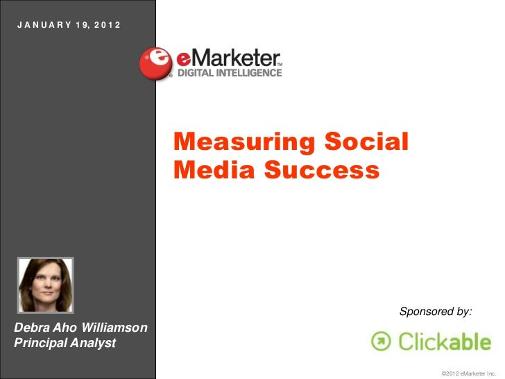 J A N U A R Y 1 9, 2 0 1 2                             Measuring Social                             Media Success         ...