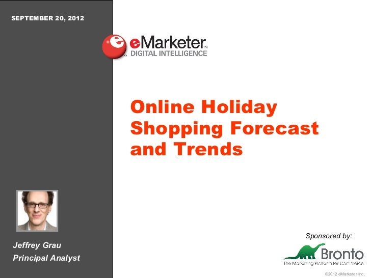 SEPTEMBER 20, 2012                     Online Holiday                     Shopping Forecast                     and Trends...