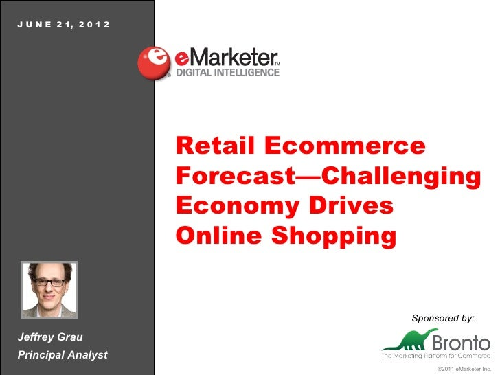 J U N E 2 1, 2 0 1 2                       Retail Ecommerce                       Forecast—Challenging                    ...