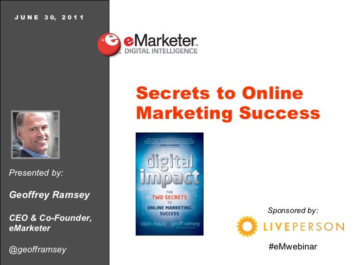 Presented by: Geoffrey Ramsey CEO & Co-Founder, eMarketer @geofframsey J U N E  3 0,  2 0 1 1 Secrets to Online Marketing ...