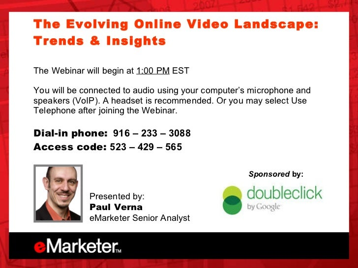 Unica OnDemand The Evolving Online Video Landscape: Trends & Insights  The Webinar will begin at  1:00 PM  EST You will be...