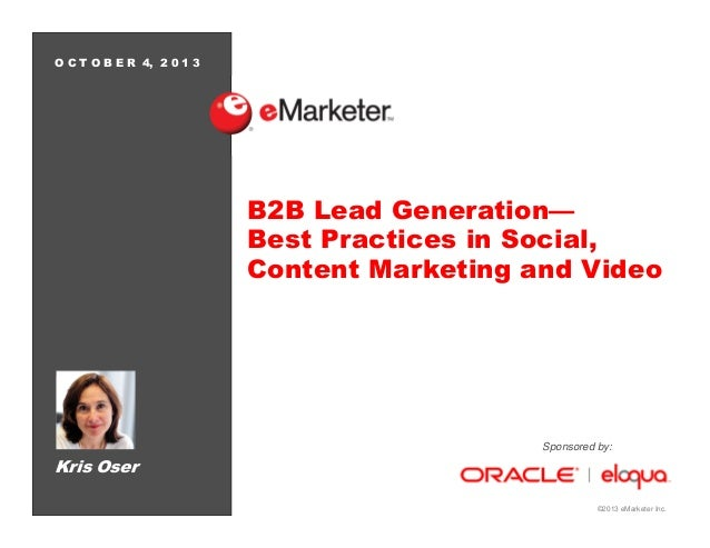©2013 eMarketer Inc. O C T O B E R 4, 2 0 1 3 B2B Lead Generation— Best Practices in Social, Content Marketing and Video K...