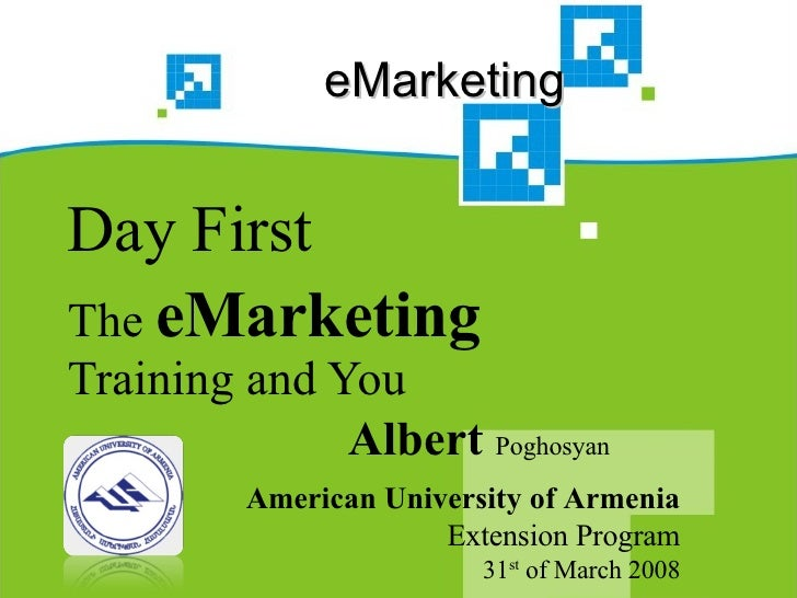 eMarketing  Day First The  eMarketing  Training and You Albert  Poghosyan American University of Armenia Extension Program...