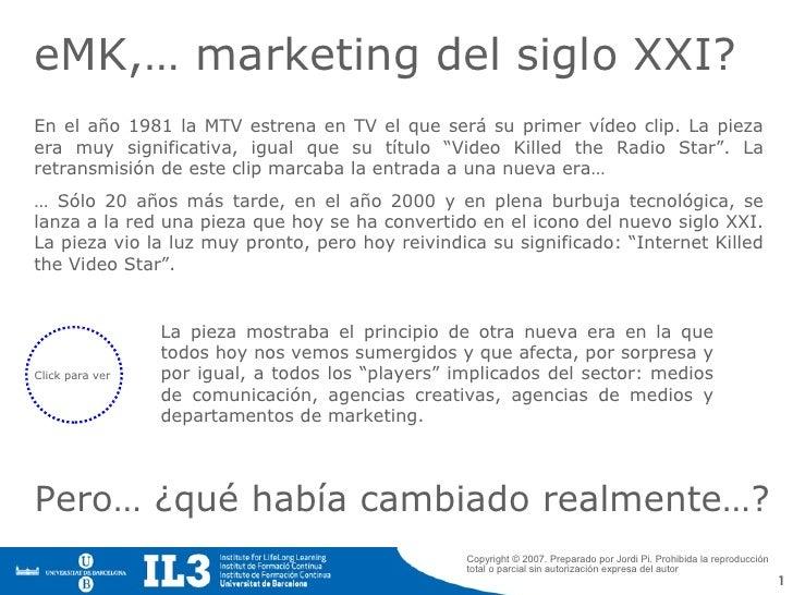 eMK,… marketing del siglo XXI? Copyright © 2007. Preparado por  Jordi Pi.  Prohibida la reproducción total o parcial sin a...