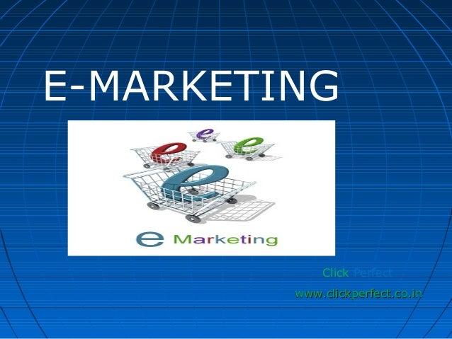 E-MARKETING Click Perfect www.clickperfect.co.inwww.clickperfect.co.in
