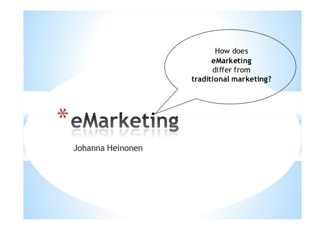 How does eMarketing differ from traditional marketing?  * Johanna Heinonen