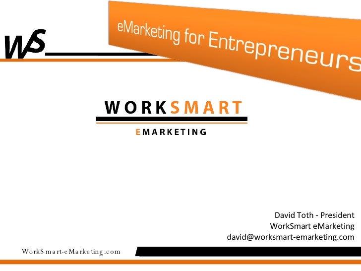 David Toth - President WorkSmart eMarketing [email_address]