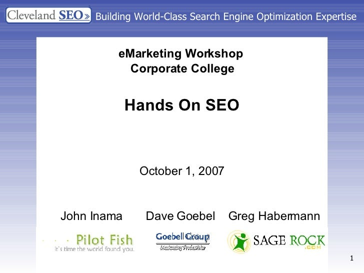 Building World-Class Search Engine Optimization Expertise eMarketing Workshop   Corporate College Hands On SEO October 1, ...