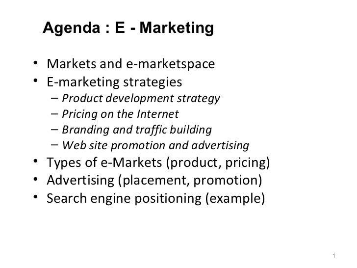 Agenda : E - Marketing• Markets and e-marketspace• E-marketing strategies  –   Product development strategy  –   Pricing o...