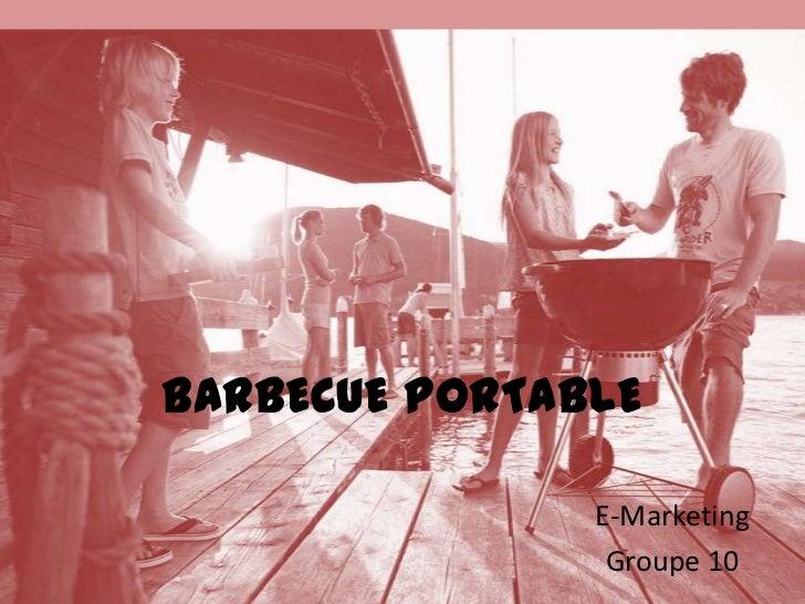 BARBECUE PORTABLE               E-Marketing                Groupe 10