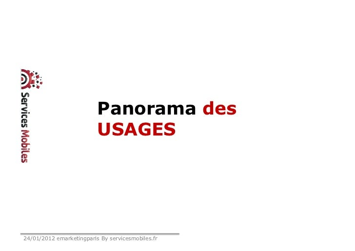 Panorama des                          USAGES24/01/2012 emarketingparis By servicesmobiles.fr
