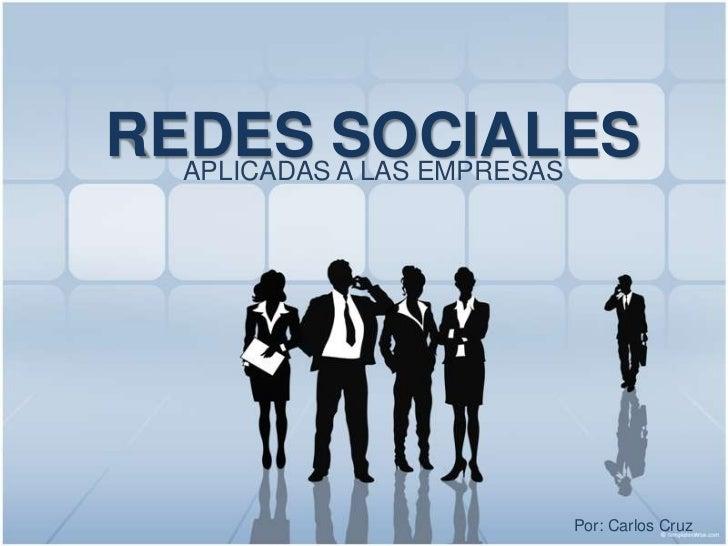 REDES SOCIALES<br />APLICADAS A LAS EMPRESAS<br />Por: Carlos Cruz<br />