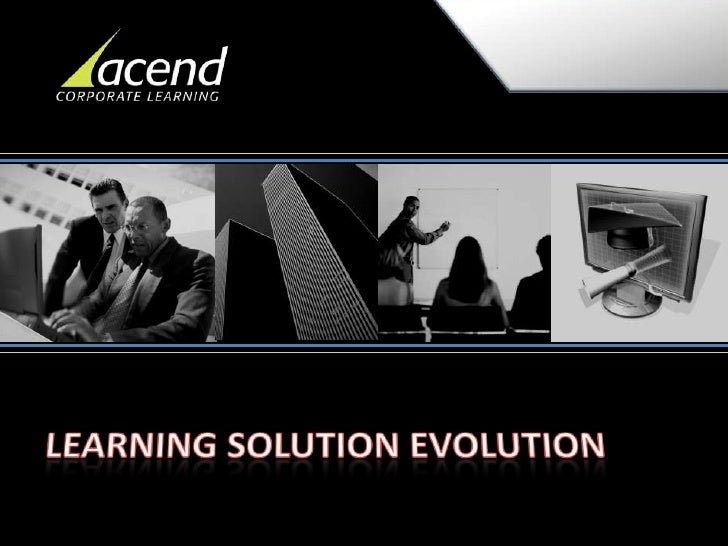 LEARNING SOLUTION EVOLUTION<br />