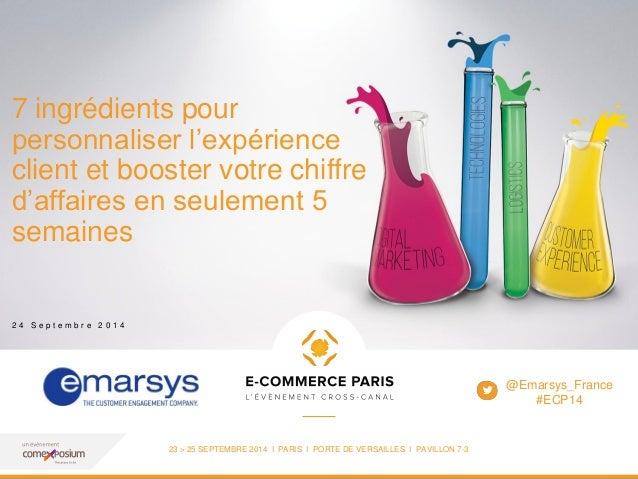 www.ecommerceparis.com  23 > 25 SEPTEMBRE 2014 I PARIS I PORTE DE VERSAILLES I PAVILLON 7-3  7 ingrédients pour  personnal...