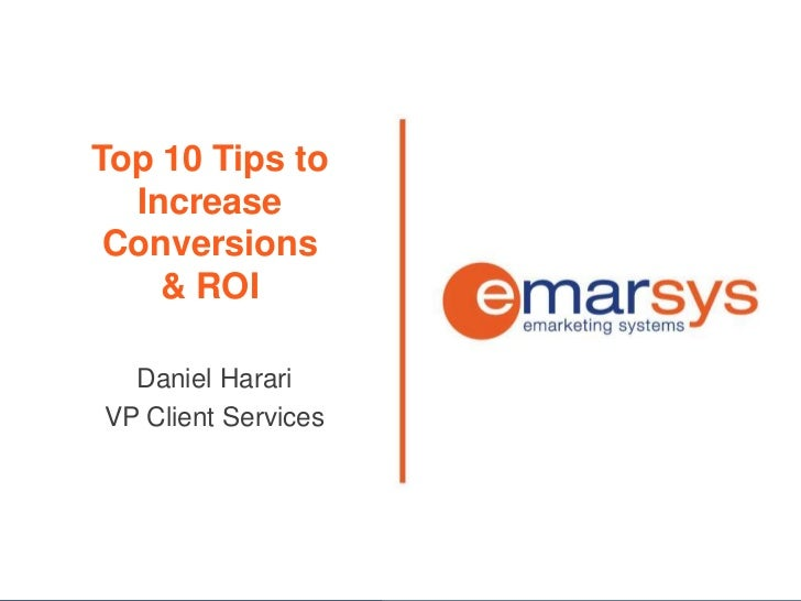 Top 10 Tips to  Increase Conversions    & ROI  Daniel HarariVP Client Services