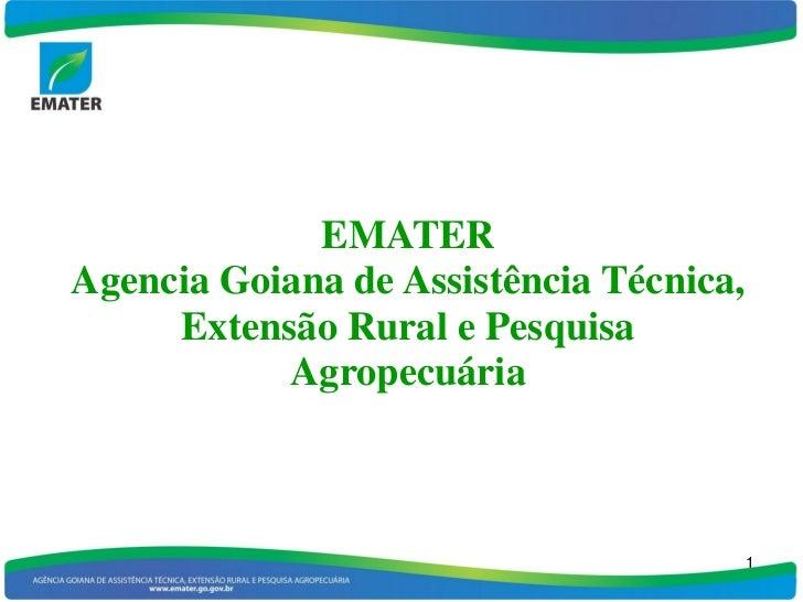 EMATERAgencia Goiana de Assistência Técnica,     Extensão Rural e Pesquisa           Agropecuária                         ...
