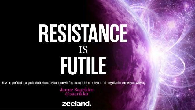 Resistance is Futile: About the changes caused by digitalization @ eMBAForum 2014 Janne Saarikko