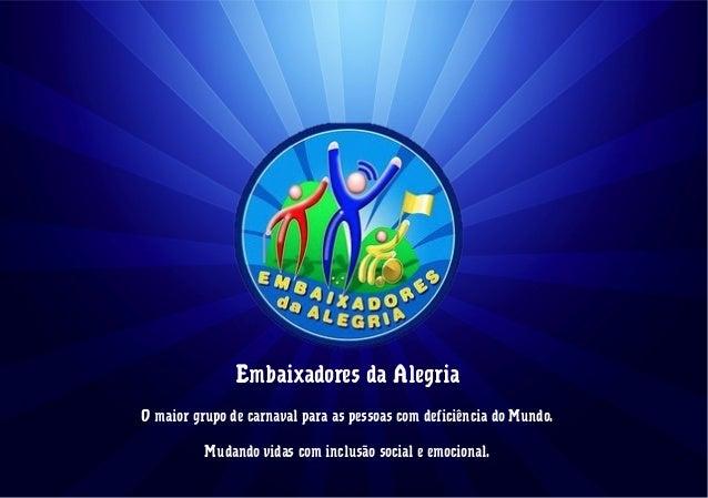 Embaixadores da Alegria O maior grupo de carnaval para as pessoas com deficiência do Mundo. Mudando vidas com inclusão soc...