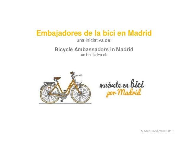 Embajadores de la bici en Madrid una iniciativa de:  Bicycle Ambassadors in Madrid an inniciative of:  Madrid, diciembre 2...