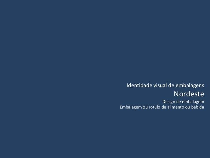 Identidade visual de embalagens                          Nordeste                    Design de embalagemEmbalagem ou rotul...