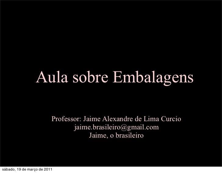 Aula sobre Embalagens                          Professor: Jaime Alexandre de Lima Curcio                                 j...