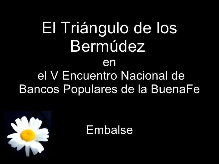 El Triángulo de los Bermúdez   en  el V Encuentro Nacional de Bancos Populares de la BuenaFe  Embalse