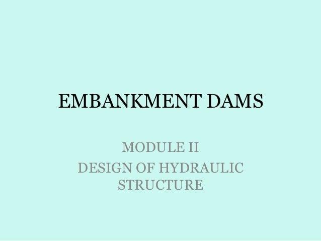 EMBANKMENT DAMS MODULE II DESIGN OF HYDRAULIC STRUCTURE