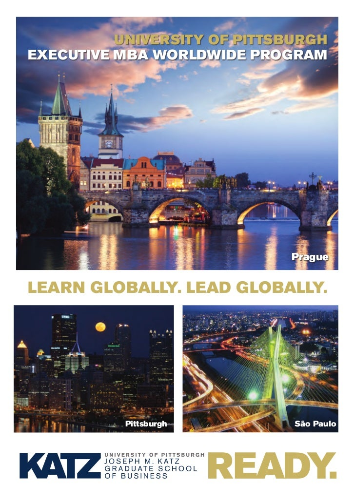 UNIVERSITY OF PITTSBURGHExEcUTIVE MBA WORldWIdE PROGRAM                             PraguelEARN GlOBAllY. lEAd GlOBAllY.  ...