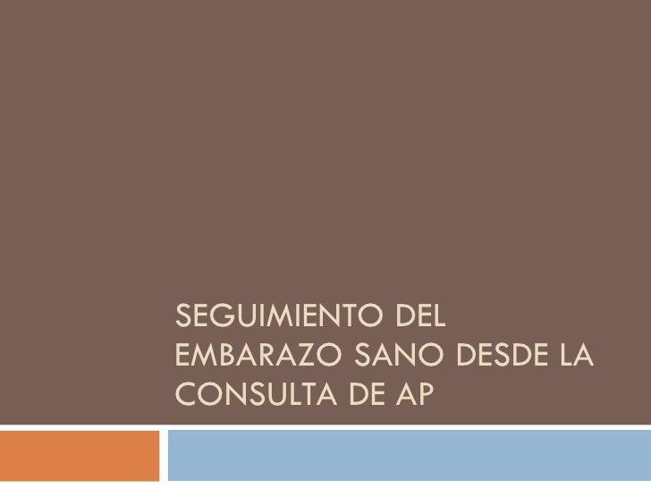 SEGUIMIENTO DEL EMBARAZO SANO DESDE LA CONSULTA DE AP