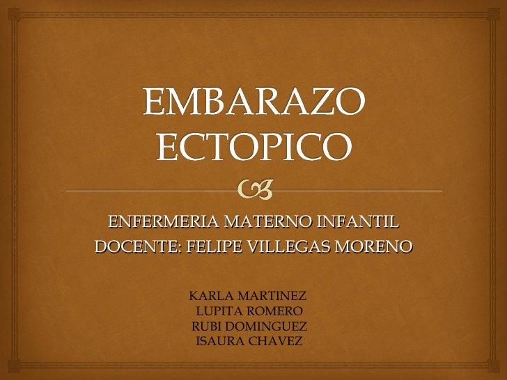 ENFERMERIA MATERNO INFANTIL DOCENTE: FELIPE VILLEGAS MORENO KARLA MARTINEZ  LUPITA ROMERO RUBI DOMINGUEZ ISAURA CHAVEZ