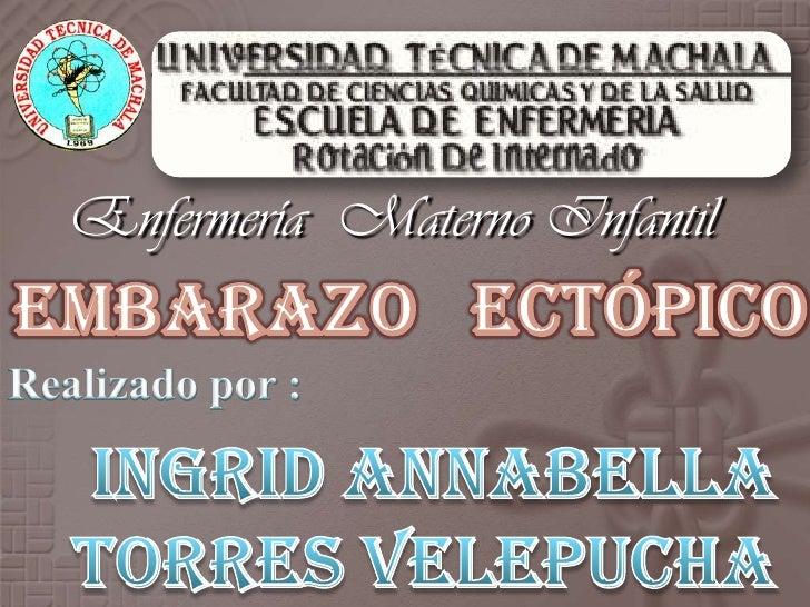 Enfermería  Materno Infantil<br />Realizado por : <br />Ingrid Annabella Torres Velepucha<br />Interna de Enfermería <br /...