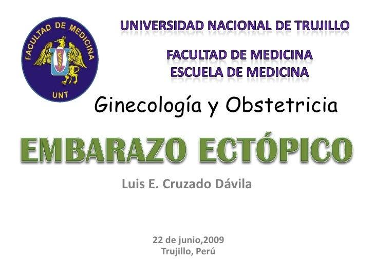 Ginecología y Obstetricia  Luis E. Cruzado Dávila       22 de junio,2009         Trujillo, Perú