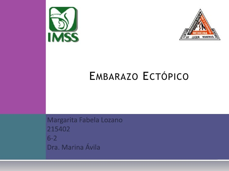 Embarazo Ectópico<br />Margarita Fabela Lozano<br />215402<br />6-2<br />Dra. Marina Ávila<br />