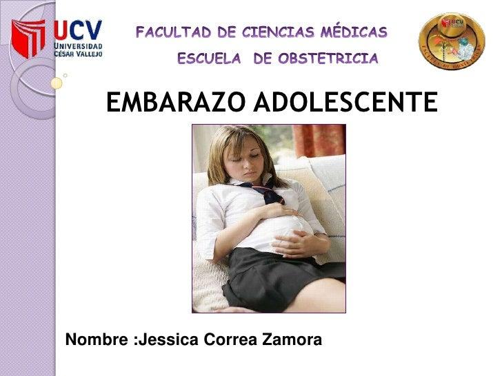 FACULTAD DE CIENCIAS MÉDICAS           ESCUELA  DE OBSTETRICIA  EMBARAZO ADOLESCENTE Nombre :Jessica Correa Zamora