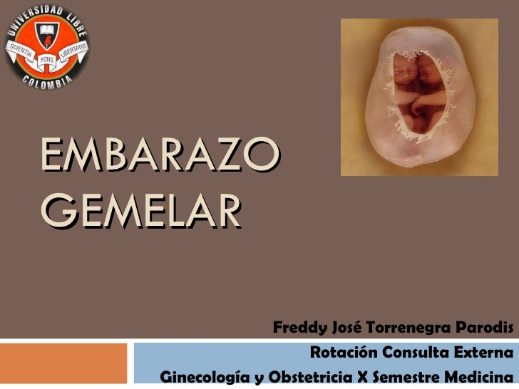 EMBARAZO GEMELAR Freddy José Torrenegra Parodis Rotación Consulta Externa Ginecología y Obstetricia X Semestre Medicina