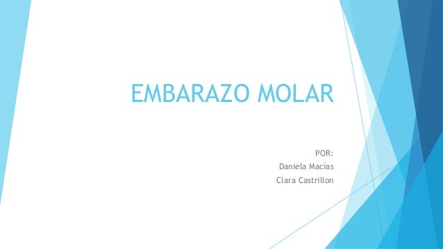 EMBARAZO MOLAR  POR:  Daniela Macías  Clara Castrillon