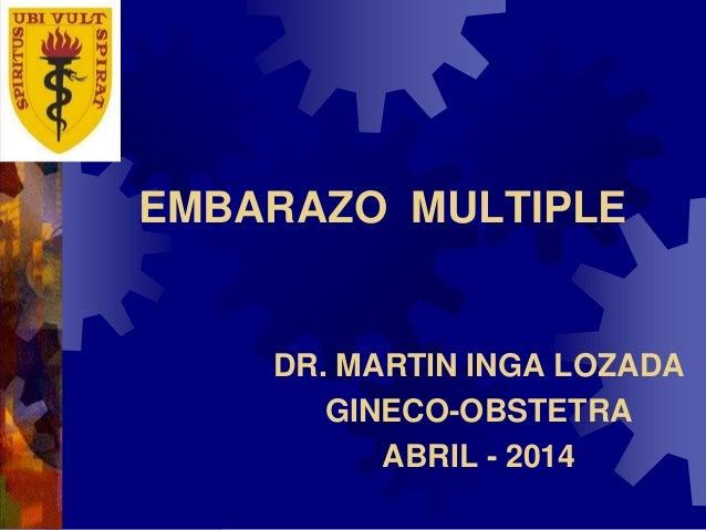 EMBARAZO MULTIPLE DR. MARTIN INGA LOZADA GINECO-OBSTETRA ABRIL - 2014