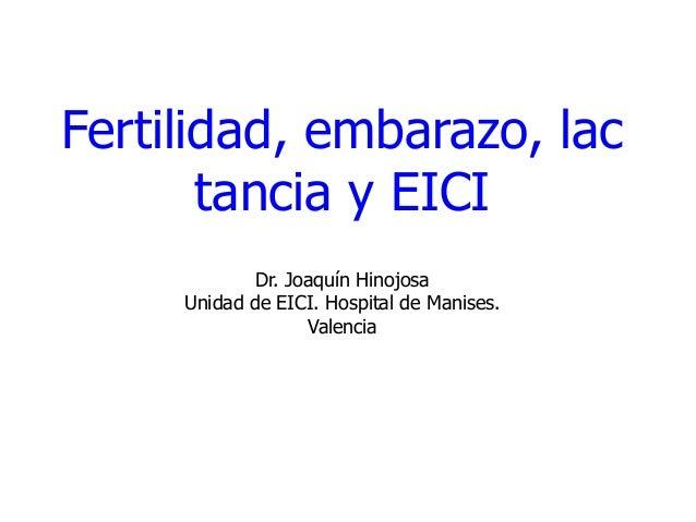 Fertilidad, embarazo, lac       tancia y EICI             Dr. Joaquín Hinojosa     Unidad de EICI. Hospital de Manises.   ...