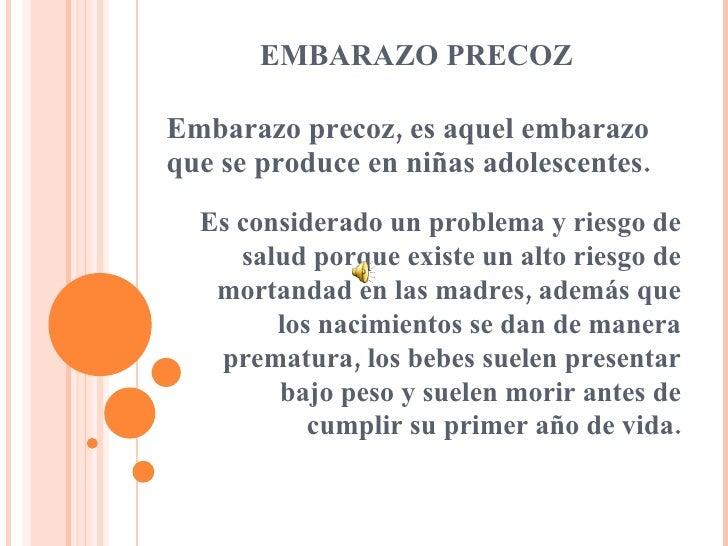 EMBARAZO PRECOZ Embarazo precoz, es aquel embarazo que se produce en niñas adolescentes. Es considerado un problema y ries...