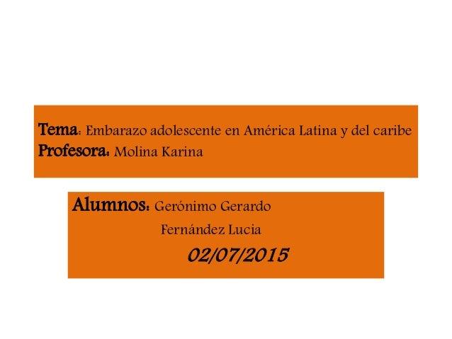 Tema: Embarazo adolescente en América Latina y del caribe Profesora: Molina Karina Alumnos: Gerónimo Gerardo Fernández Luc...
